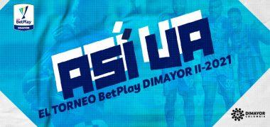 Así va el Torneo BetPlay DIMAYOR II 2021