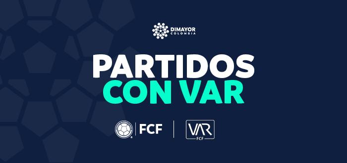 Partidos con VAR Liga BetPlay DIMAYOR 2021